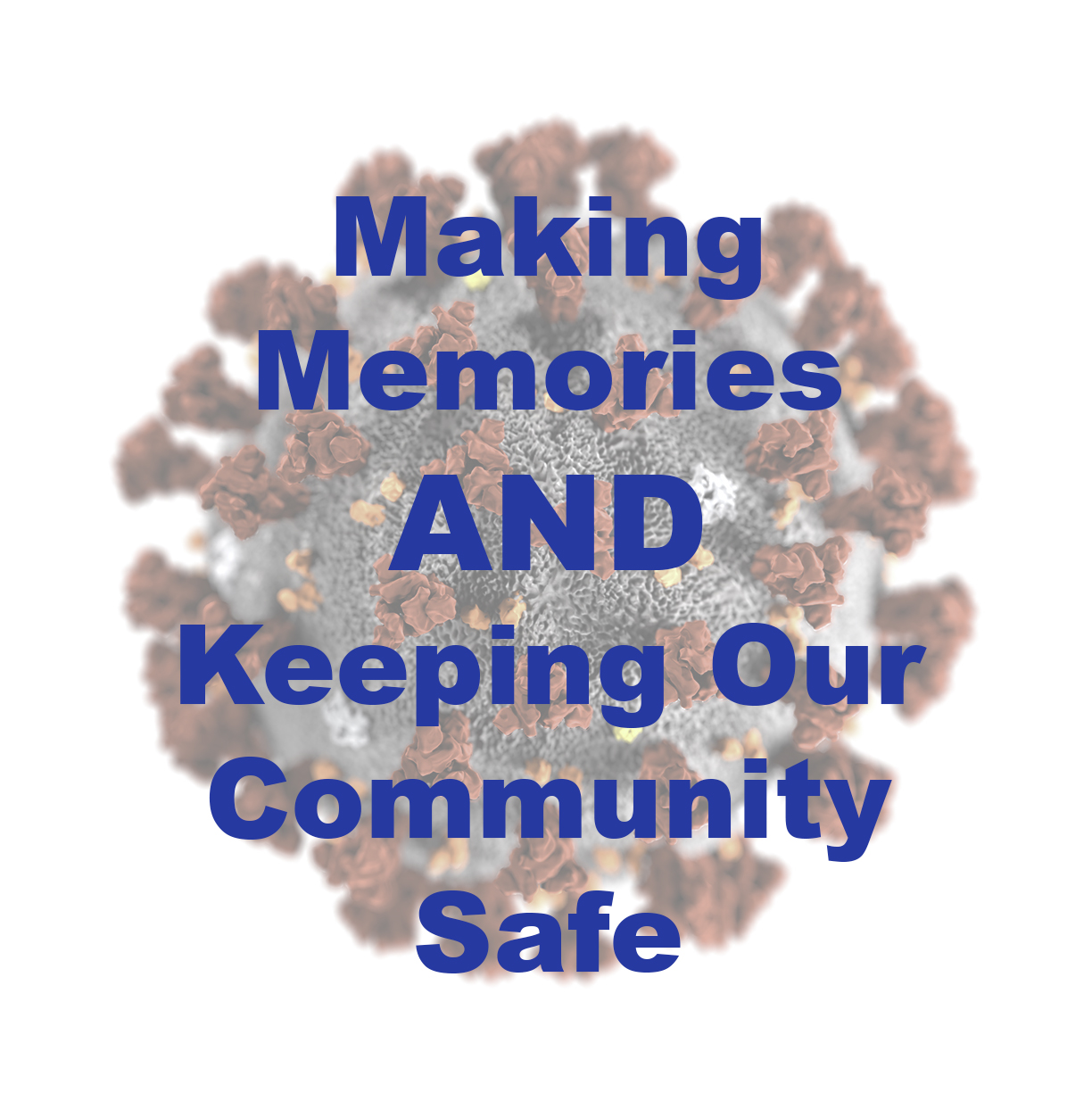 Making memories while keeping our community safe